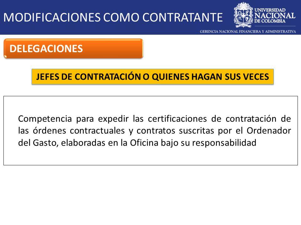 JEFES DE CONTRATACIÓN O QUIENES HAGAN SUS VECES MODIFICACIONES COMO CONTRATANTE DELEGACIONES Competencia para expedir las certificaciones de contratac