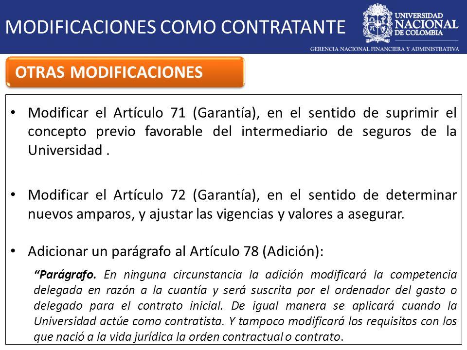 MODIFICACIONES COMO CONTRATANTE OTRAS MODIFICACIONES Modificar el Artículo 71 (Garantía), en el sentido de suprimir el concepto previo favorable del i