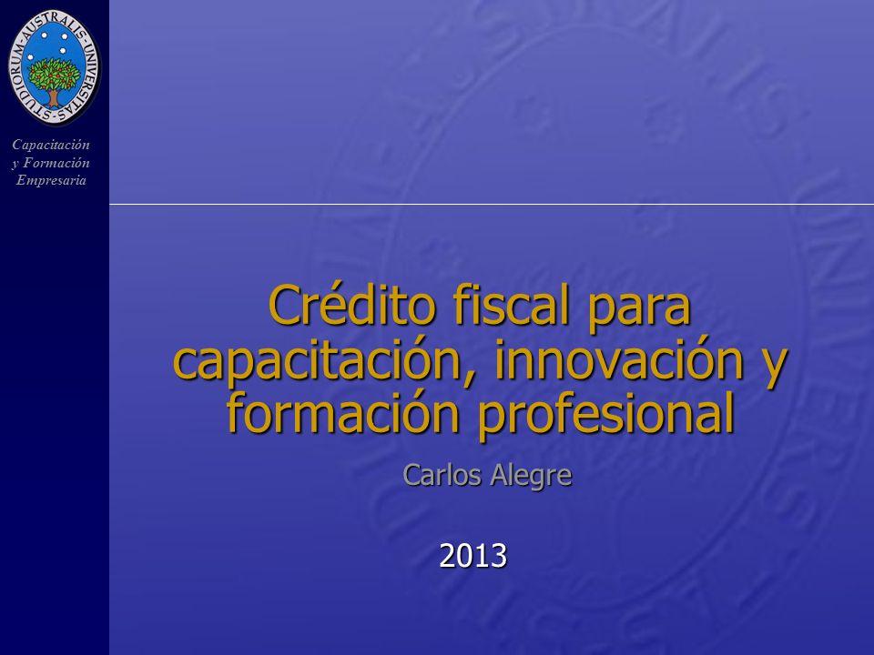 Capacitación y Formación Empresaria Crédito fiscal para capacitación, innovación y formación profesional 2013 Carlos Alegre