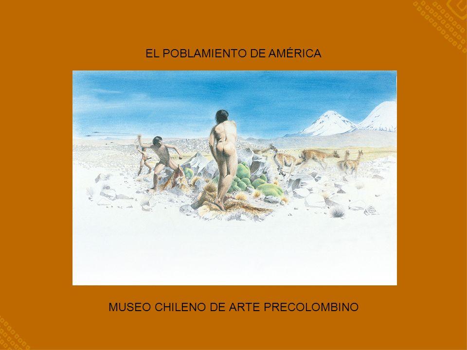 MUSEO CHILENO DE ARTE PRECOLOMBINO EL POBLAMIENTO DE AMÉRICA