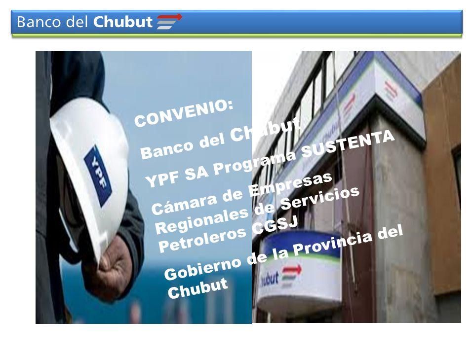 CONVENIO: Banco del Chubut YPF SA Programa SUSTENTA Cámara de Empresas Regionales de Servicios Petroleros CGSJ Gobierno de la Provincia del Chubut