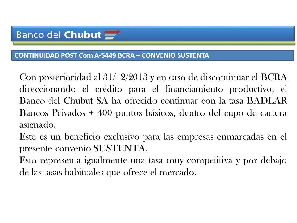 CONTINUIDAD POST Com A-5449 BCRA – CONVENIO SUSTENTA Con posterioridad al 31/12/2013 y en caso de discontinuar el BCRA direccionando el crédito para e