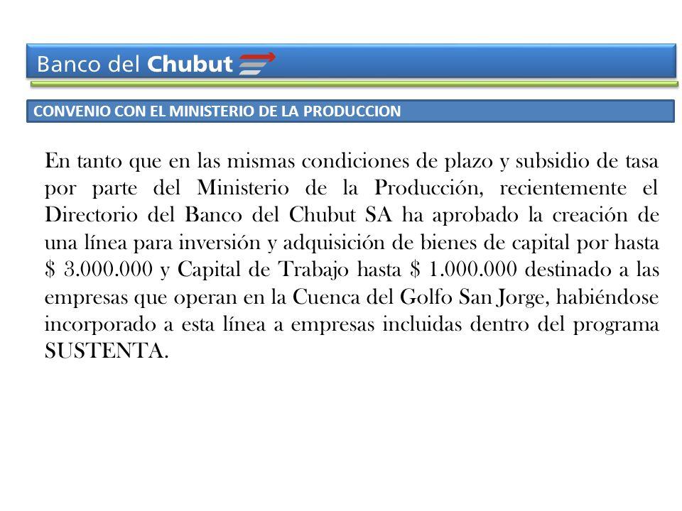 CONVENIO CON EL MINISTERIO DE LA PRODUCCION En tanto que en las mismas condiciones de plazo y subsidio de tasa por parte del Ministerio de la Producci