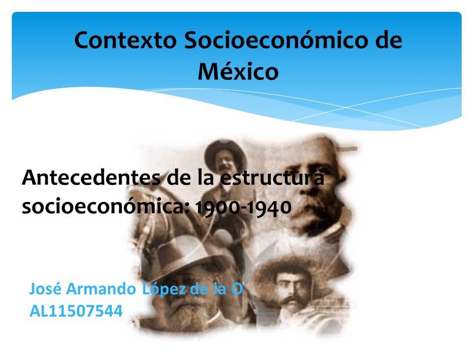 Contexto Socioeconómico de México El modelo primario exportador o de economía de enclave establecido en México desde la época colonial hasta el Porfiriato ya no representaba la opción de crecimiento económico sostenido a largo plazo.