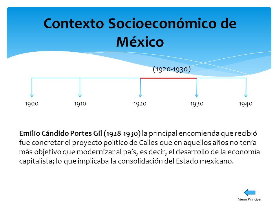 Contexto Socioeconómico de México 19001940191019301920 (1920-1930) Emilio Cándido Portes Gil (1928-1930) la principal encomienda que recibió fue concr
