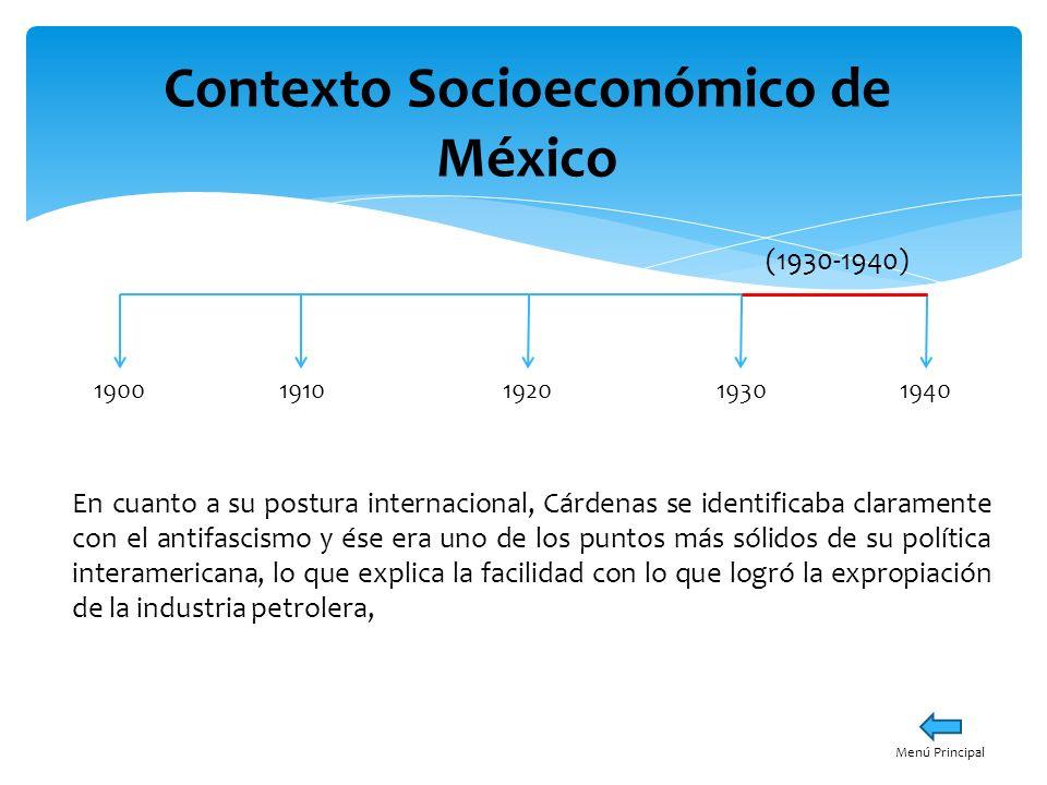 Contexto Socioeconómico de México 19001940191019301920 (1930-1940) En cuanto a su postura internacional, Cárdenas se identificaba claramente con el an