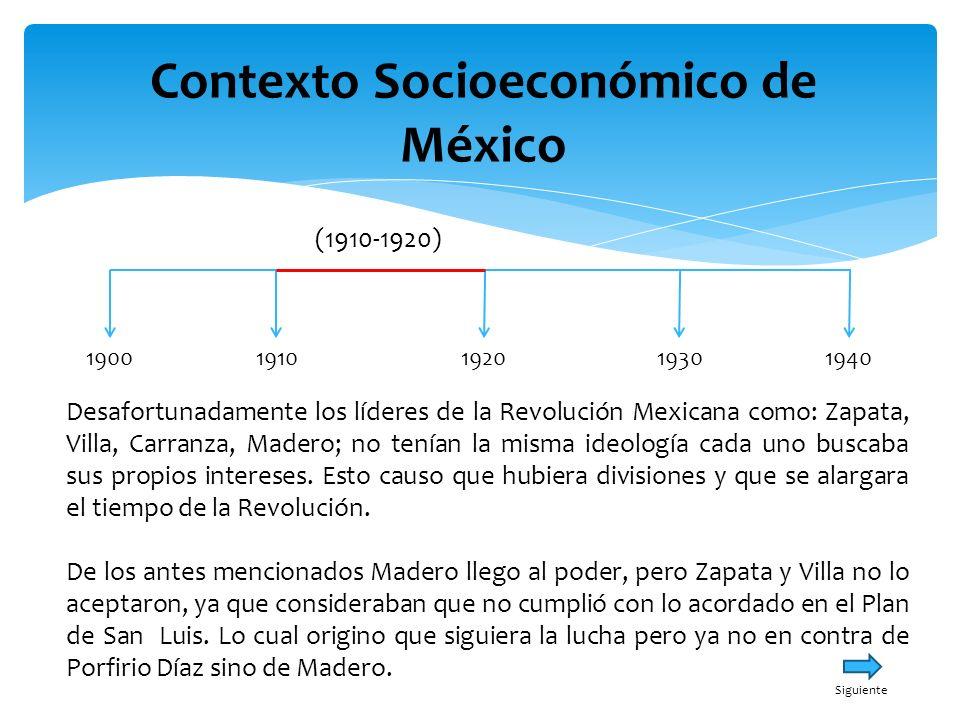 Contexto Socioeconómico de México 19001940191019301920 (1910-1920) Menú Principal Sucede la decena trágica y el 05 de febrero de 1917 Carranza establece la constitución política de los Estados Unidos Mexicanos.