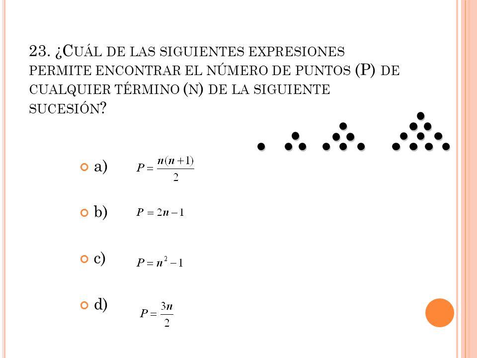 23. ¿C UÁL DE LAS SIGUIENTES EXPRESIONES PERMITE ENCONTRAR EL NÚMERO DE PUNTOS (P) DE CUALQUIER TÉRMINO ( N ) DE LA SIGUIENTE SUCESIÓN ? a) b) c) d)