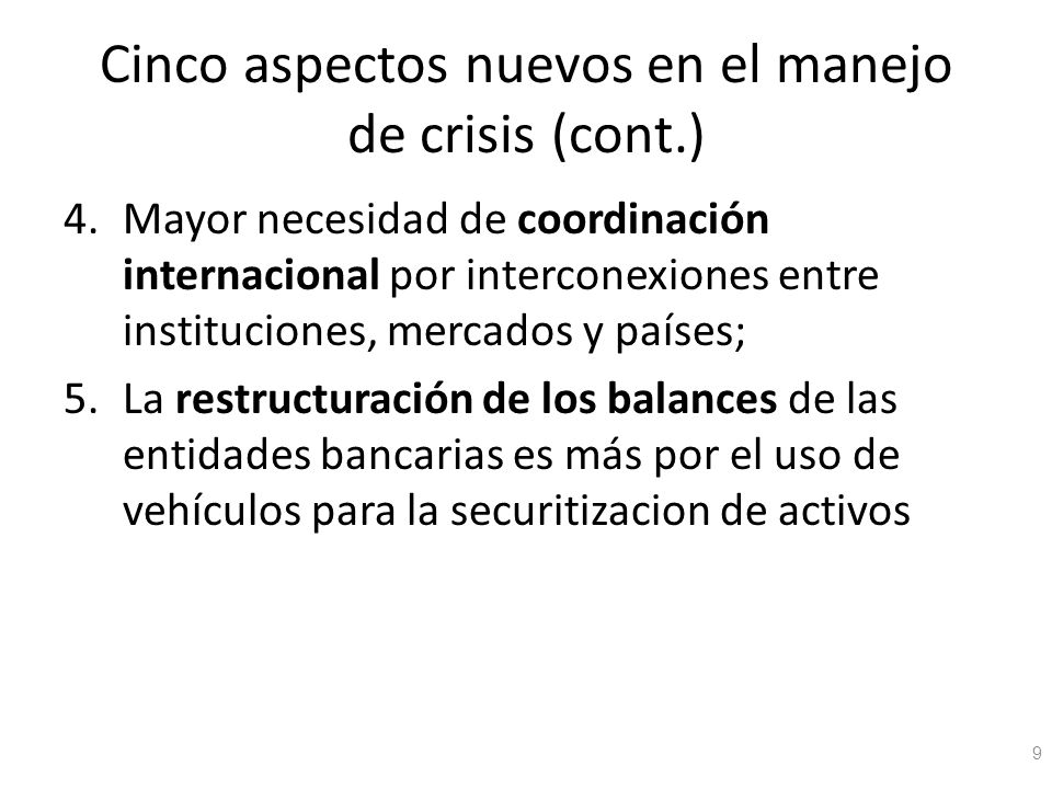 Cinco aspectos nuevos en el manejo de crisis (cont.) 4.Mayor necesidad de coordinación internacional por interconexiones entre instituciones, mercados
