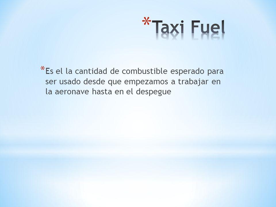 * Este combustible es calculado para todo el vuelo y consiste de lo siguiente: 1.