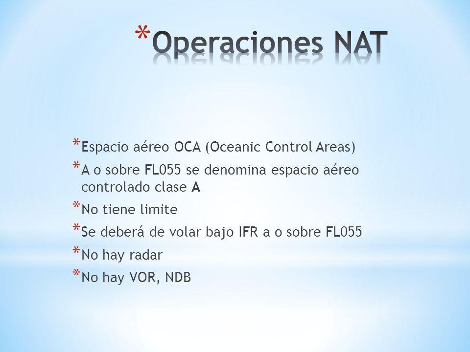 * Espacio aéreo OCA (Oceanic Control Areas) * A o sobre FL055 se denomina espacio aéreo controlado clase A * No tiene limite * Se deberá de volar bajo