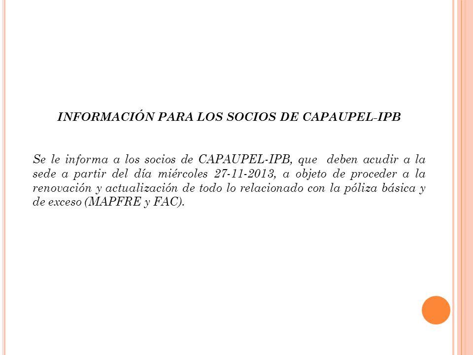 INFORMACIÓN PARA LOS SOCIOS DE CAPAUPEL-IPB Se le informa a los socios de CAPAUPEL-IPB, que deben acudir a la sede a partir del día miércoles 27-11-20