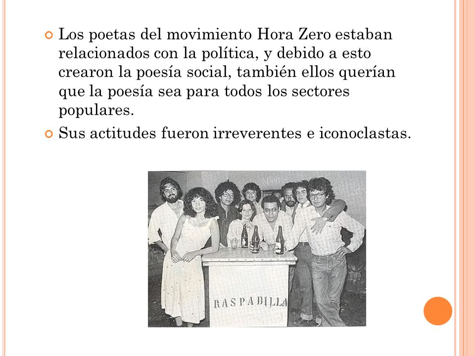 Los poetas del movimiento Hora Zero estaban relacionados con la política, y debido a esto crearon la poesía social, también ellos querían que la poesí