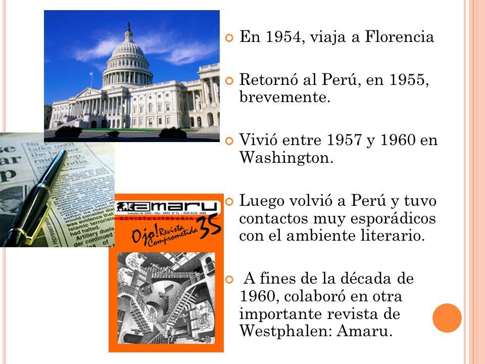En 1954, viaja a Florencia Retornó al Perú, en 1955, brevemente. Vivió entre 1957 y 1960 en Washington. Luego volvió a Perú y tuvo contactos muy espor