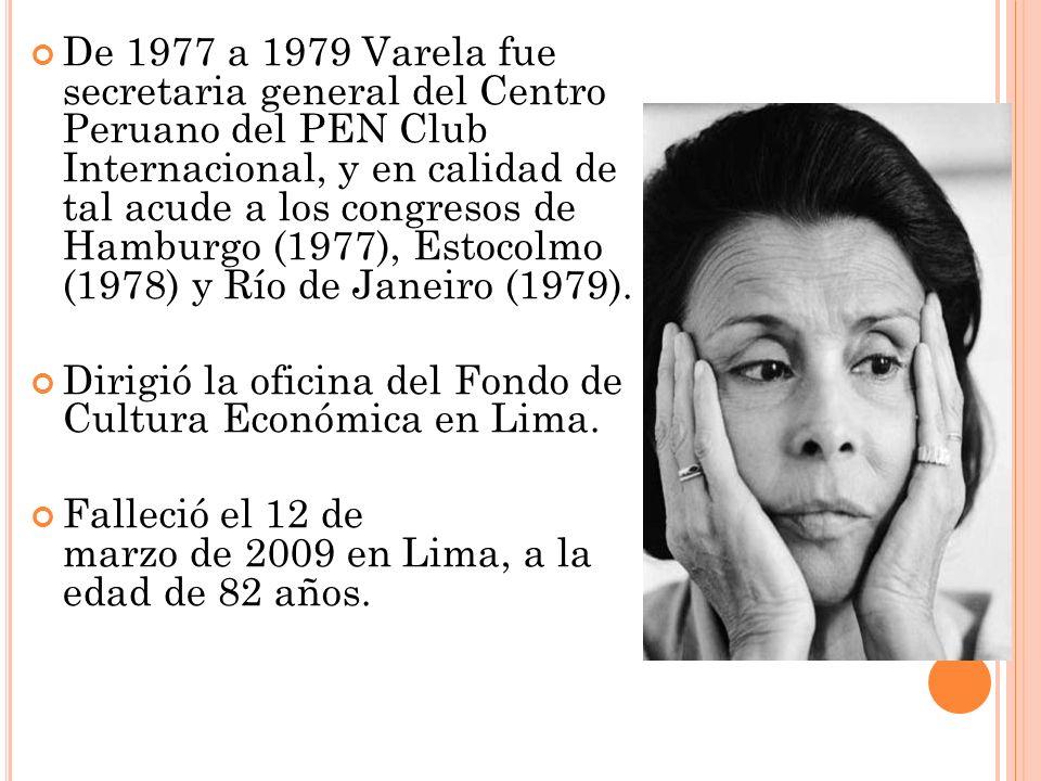 De 1977 a 1979 Varela fue secretaria general del Centro Peruano del PEN Club Internacional, y en calidad de tal acude a los congresos de Hamburgo (197