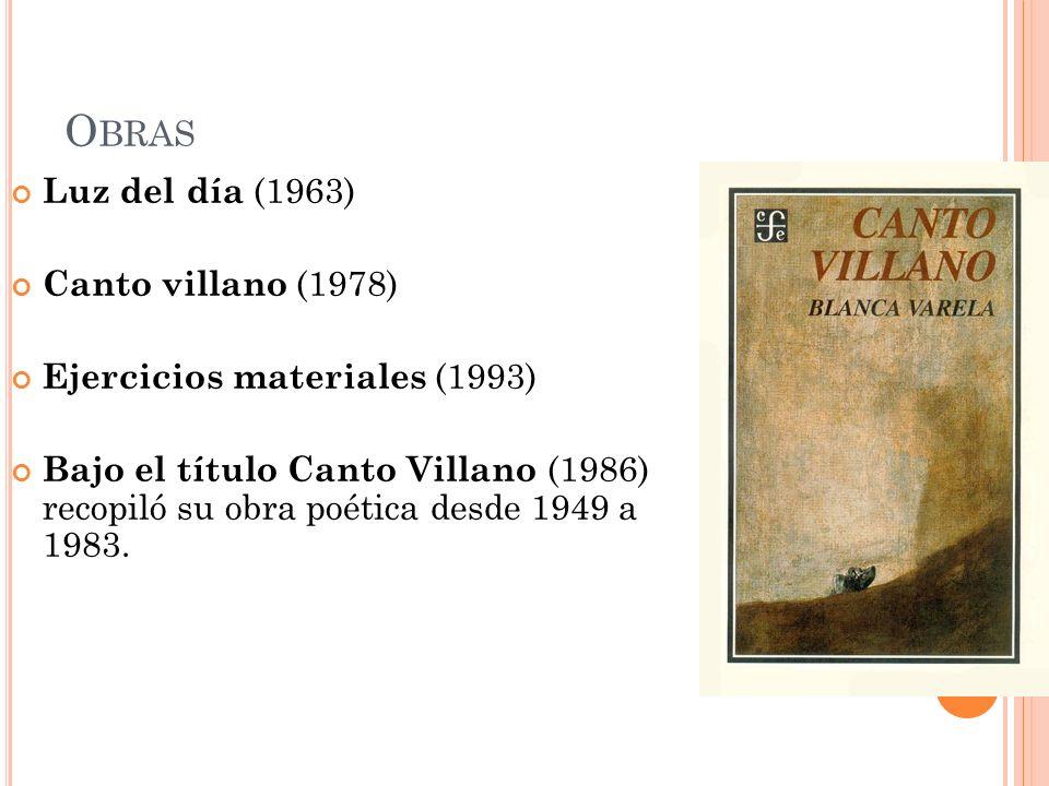 O BRAS Luz del día (1963) Canto villano (1978) Ejercicios materiales (1993) Bajo el título Canto Villano (1986) recopiló su obra poética desde 1949 a
