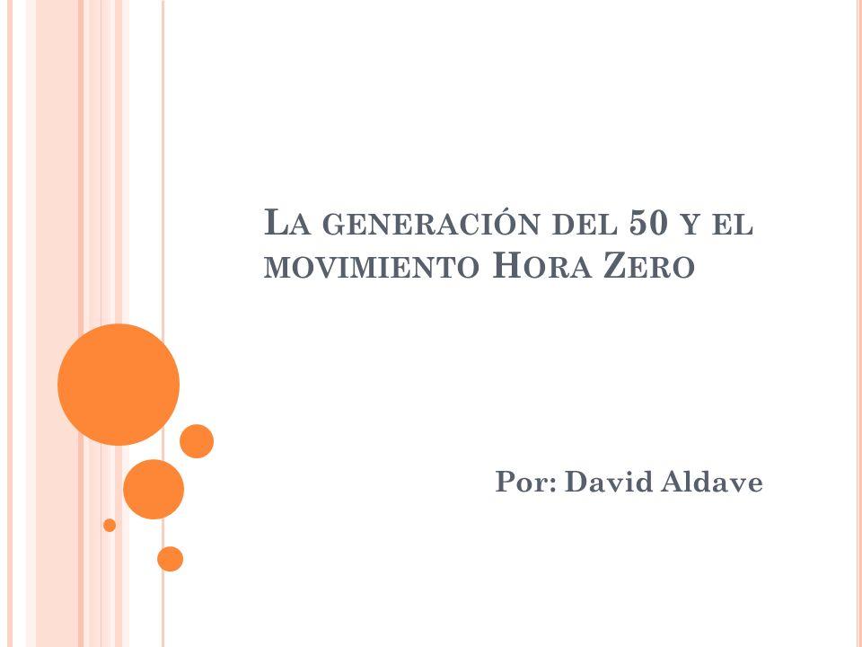 L A GENERACIÓN DEL 50 Y EL MOVIMIENTO H ORA Z ERO Por: David Aldave