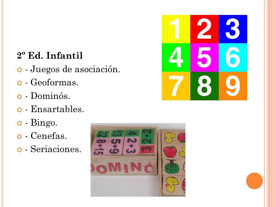 2º Ed. Infantil - Juegos de asociación. - Geoformas. - Dominós. - Ensartables. - Bingo. - Cenefas. - Seriaciones.