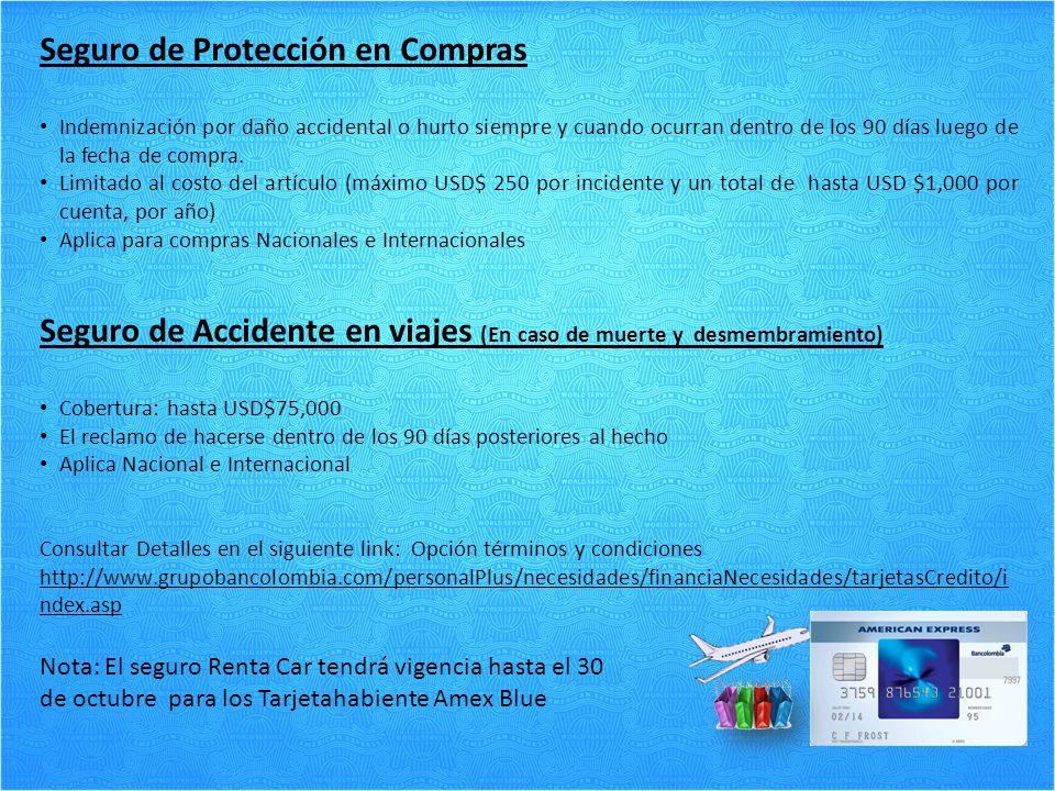 Seguro de Protección en Compras Indemnización por daño accidental o hurto siempre y cuando ocurran dentro de los 90 días luego de la fecha de compra.