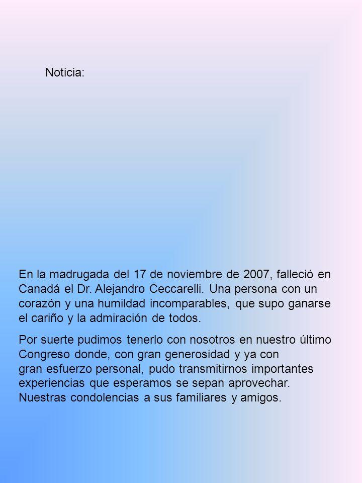 En la madrugada del 17 de noviembre de 2007, falleció en Canadá el Dr. Alejandro Ceccarelli. Una persona con un corazón y una humildad incomparables,