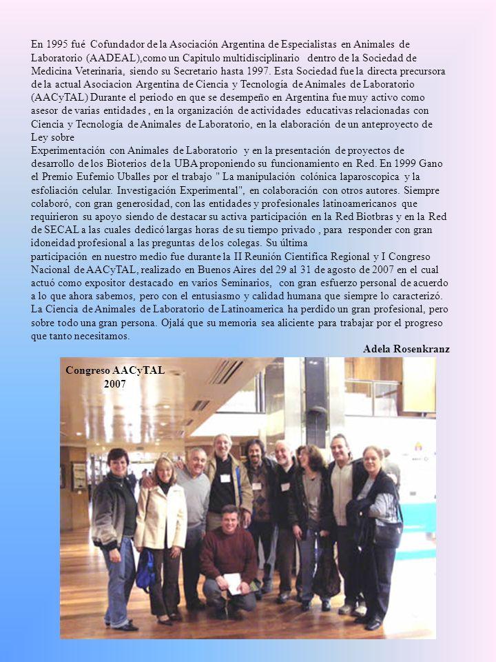 En 1995 fué Cofundador de la Asociación Argentina de Especialistas en Animales de Laboratorio (AADEAL),como un Capitulo multidisciplinario dentro de l