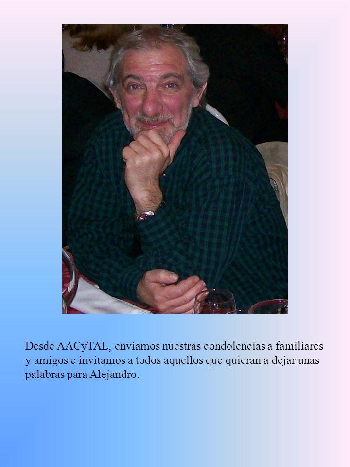 Desde AACyTAL, enviamos nuestras condolencias a familiares y amigos e invitamos a todos aquellos que quieran a dejar unas palabras para Alejandro.