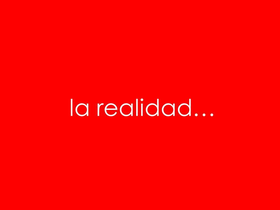 la realidad…