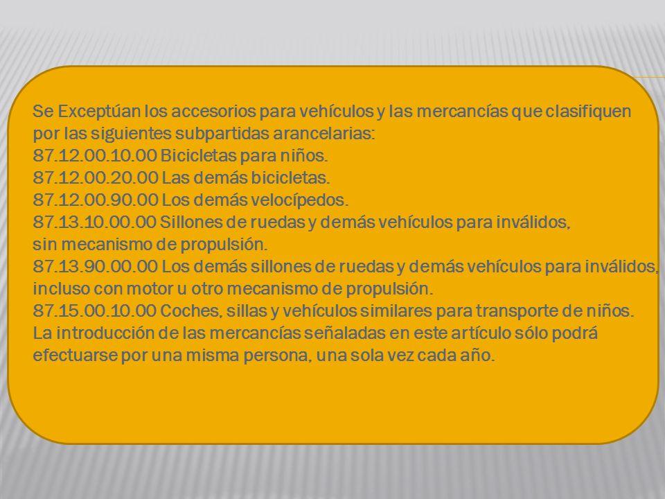 Se Exceptúan los accesorios para vehículos y las mercancías que clasifiquen por las siguientes subpartidas arancelarias: 87.12.00.10.00 Bicicletas par
