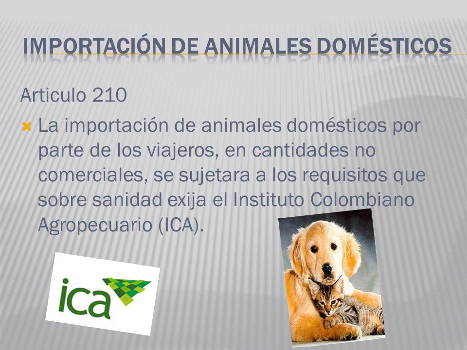 Articulo 210 La importación de animales domésticos por parte de los viajeros, en cantidades no comerciales, se sujetara a los requisitos que sobre san
