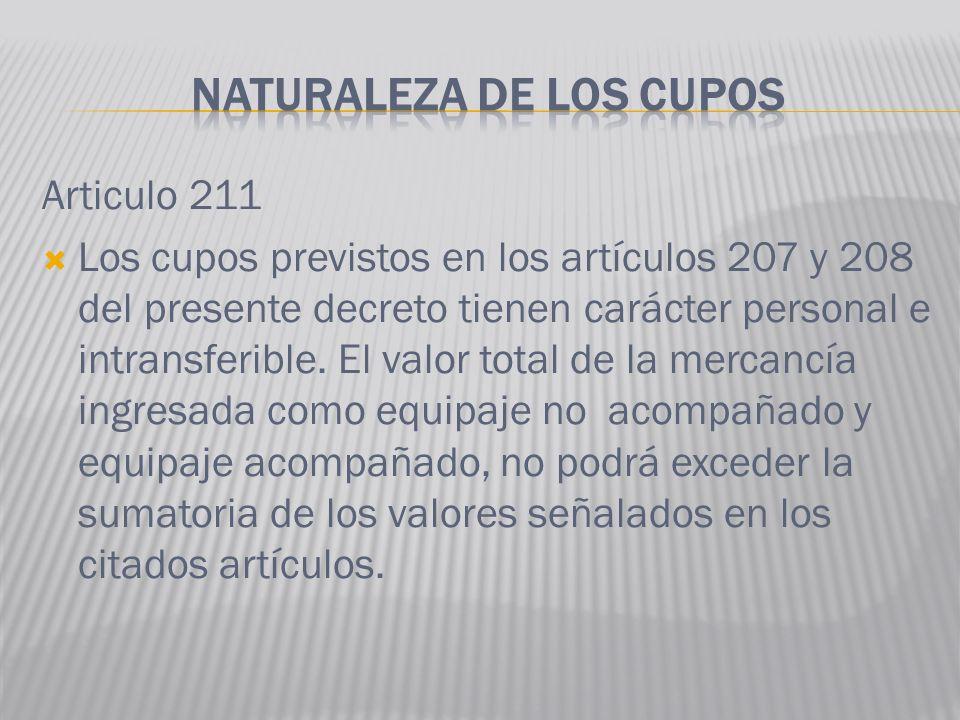 Articulo 211 Los cupos previstos en los artículos 207 y 208 del presente decreto tienen carácter personal e intransferible. El valor total de la merca