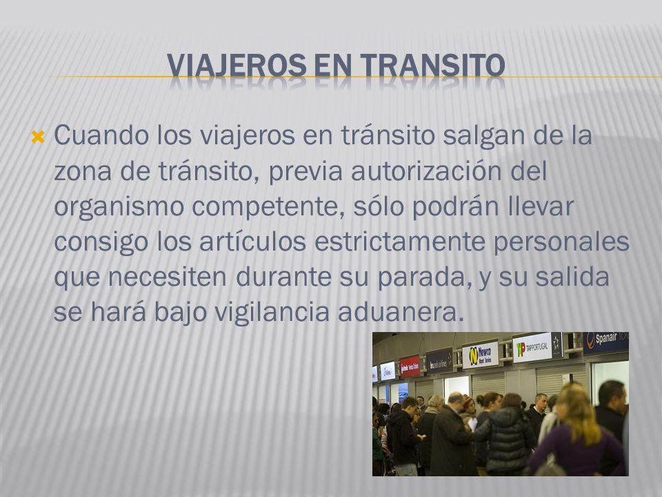 Cuando los viajeros en tránsito salgan de la zona de tránsito, previa autorización del organismo competente, sólo podrán llevar consigo los artículos