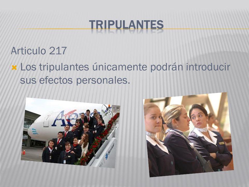 Articulo 217 Los tripulantes únicamente podrán introducir sus efectos personales.