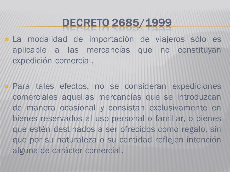 La modalidad de importación de viajeros sólo es aplicable a las mercancías que no constituyan expedición comercial. Para tales efectos, no se consider