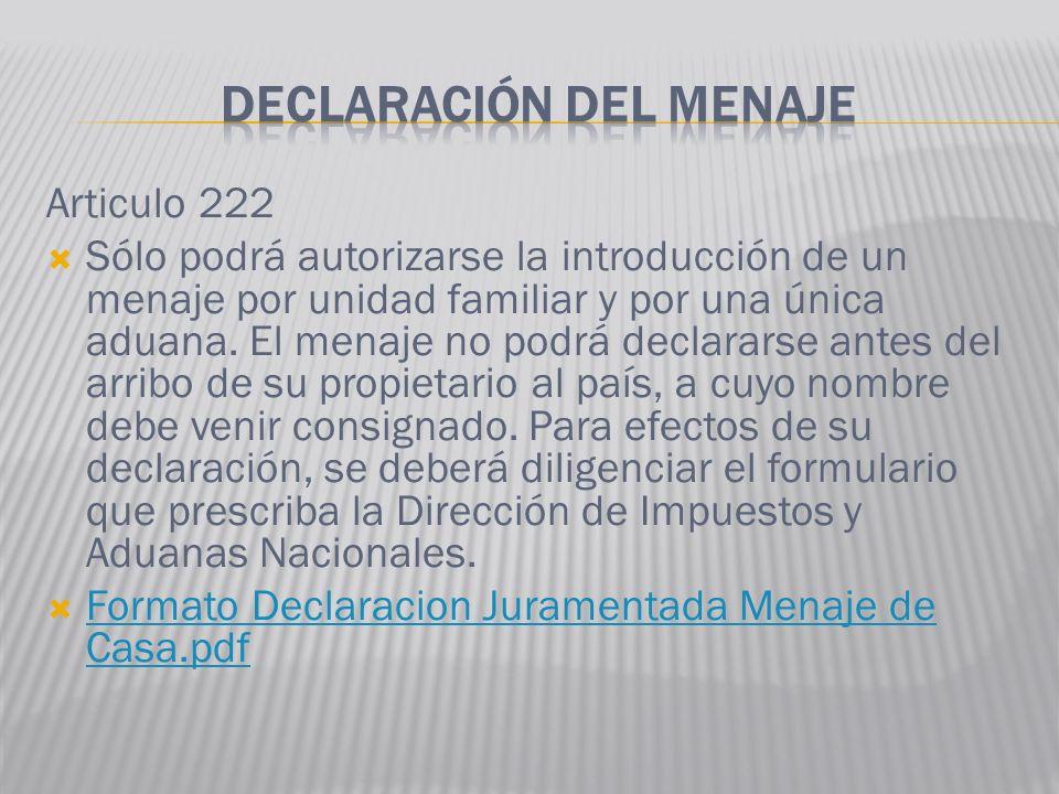 Articulo 222 Sólo podrá autorizarse la introducción de un menaje por unidad familiar y por una única aduana. El menaje no podrá declararse antes del a