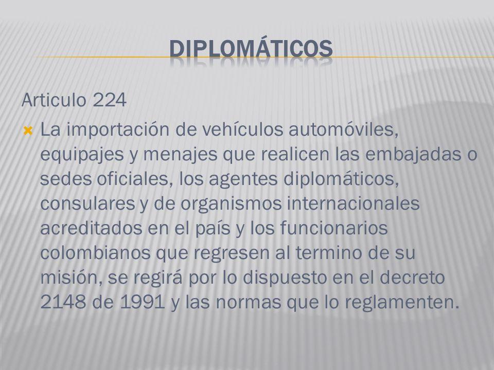 Articulo 224 La importación de vehículos automóviles, equipajes y menajes que realicen las embajadas o sedes oficiales, los agentes diplomáticos, cons