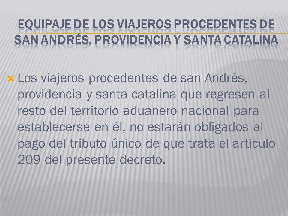 Los viajeros procedentes de san Andrés, providencia y santa catalina que regresen al resto del territorio aduanero nacional para establecerse en él, n