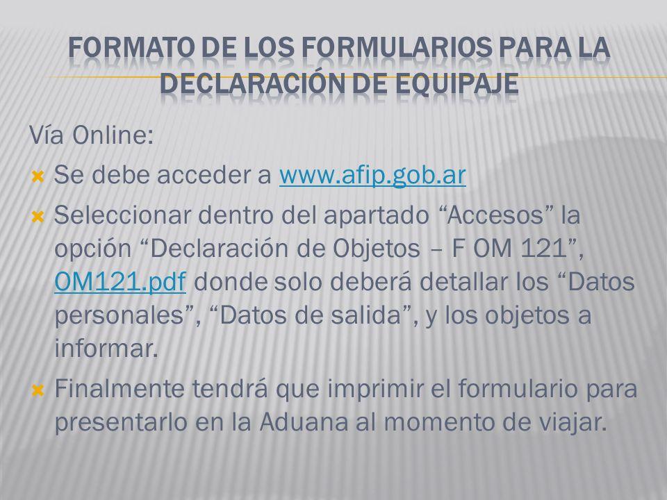 Vía Online: Se debe acceder a www.afip.gob.arwww.afip.gob.ar Seleccionar dentro del apartado Accesos la opción Declaración de Objetos – F OM 121, OM12