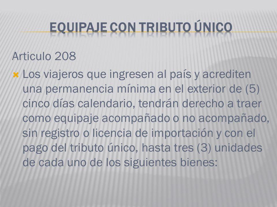 Articulo 208 Los viajeros que ingresen al país y acrediten una permanencia mínima en el exterior de (5) cinco días calendario, tendrán derecho a traer