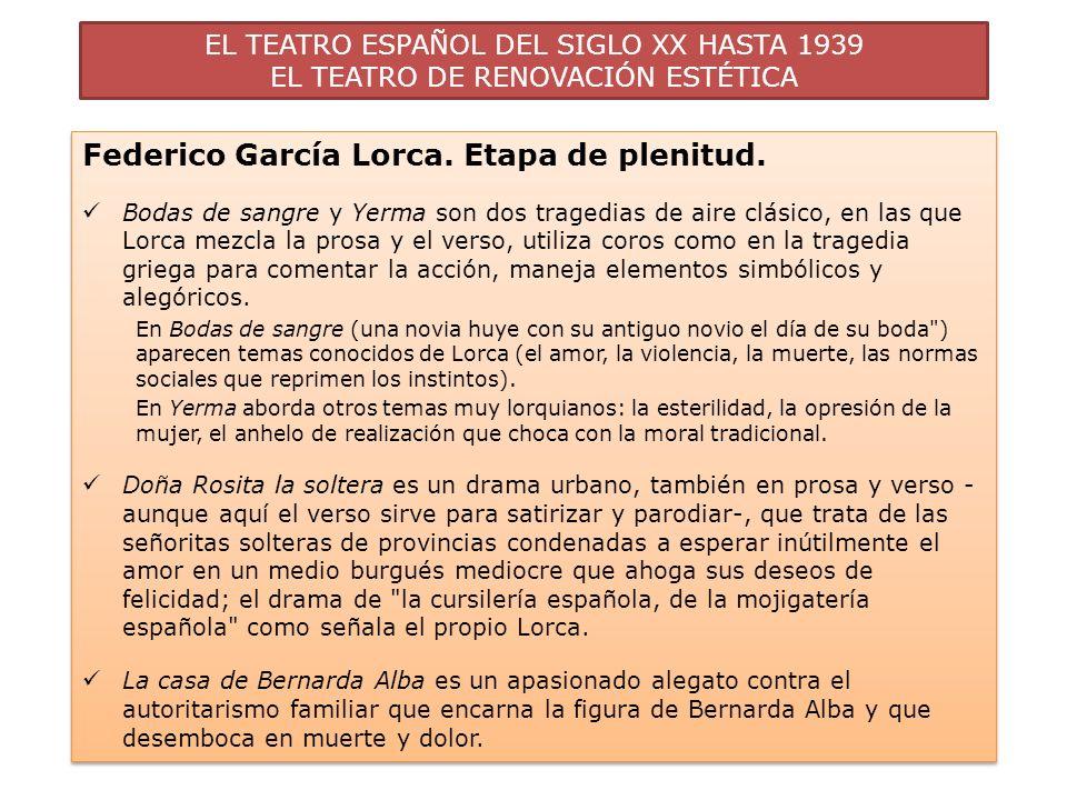 EL TEATRO ESPAÑOL DEL SIGLO XX HASTA 1939 EL TEATRO DE RENOVACIÓN ESTÉTICA Federico García Lorca. Etapa de plenitud. Bodas de sangre y Yerma son dos t