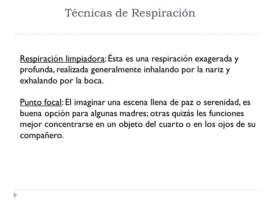 Técnicas de Respiración Respiración limpiadora: Ésta es una respiración exagerada y profunda, realizada generalmente inhalando por la nariz y exhalando por la boca.