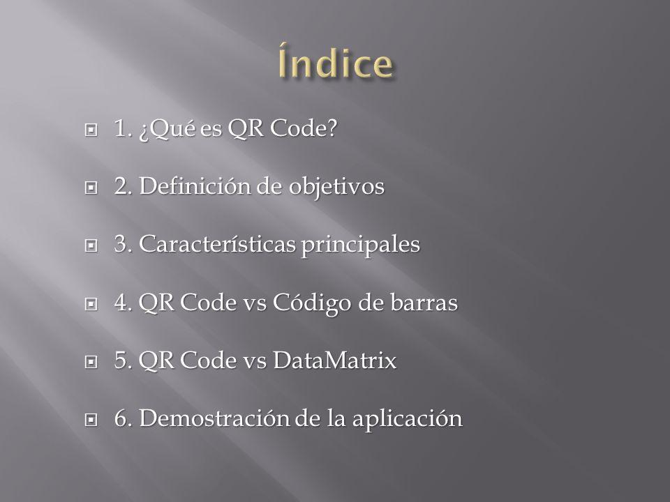 1. ¿Qué es QR Code? 1. ¿Qué es QR Code? 2. Definición de objetivos 2. Definición de objetivos 3. Características principales 3. Características princi
