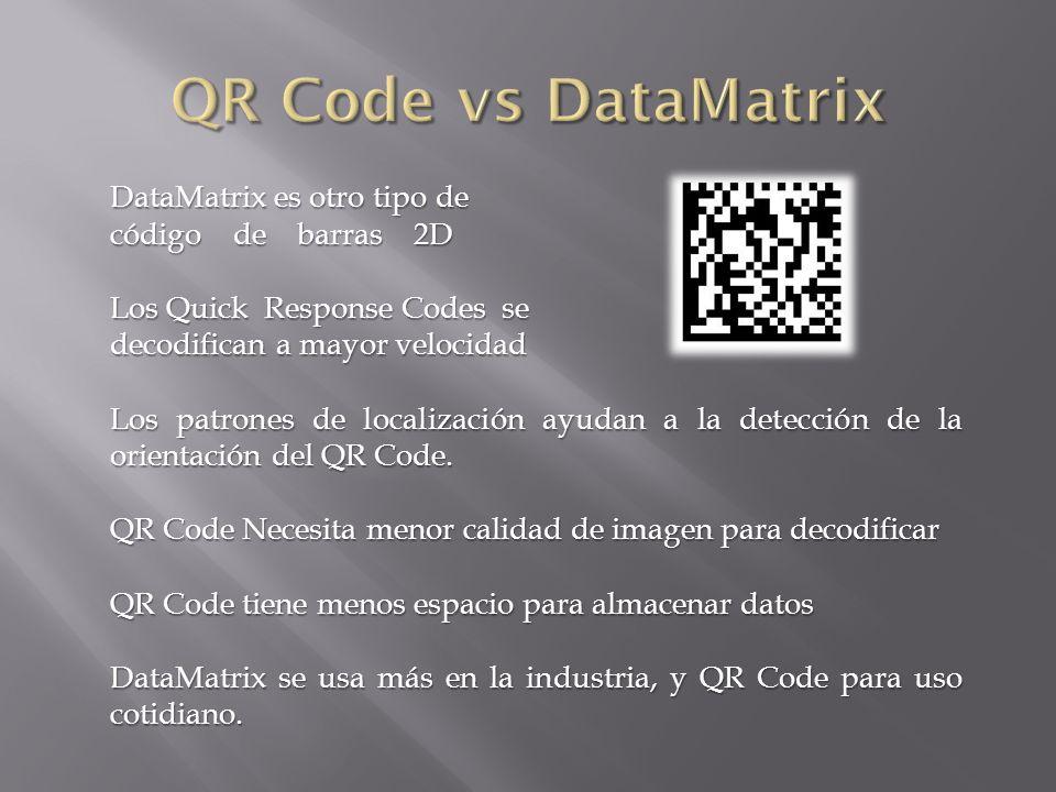 DataMatrix es otro tipo de código de barras 2D Los Quick Response Codes se decodifican a mayor velocidad Los patrones de localización ayudan a la dete