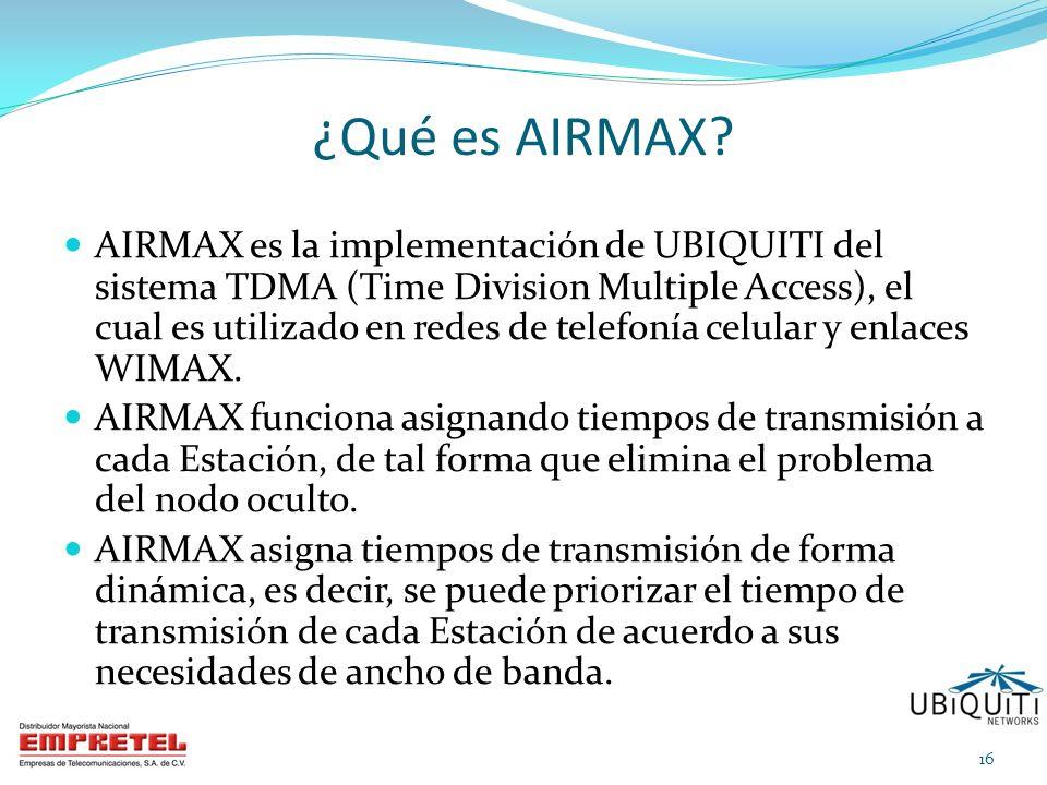¿Qué es AIRMAX? AIRMAX es la implementación de UBIQUITI del sistema TDMA (Time Division Multiple Access), el cual es utilizado en redes de telefonía c