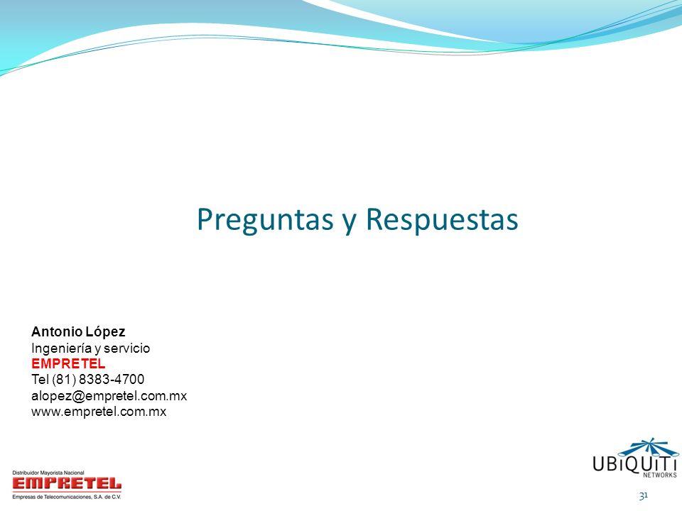 Preguntas y Respuestas Antonio López Ingeniería y servicio EMPRETEL Tel (81) 8383-4700 alopez@empretel.com.mx www.empretel.com.mx 31