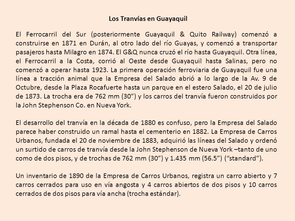 La mayor parte de las rutas de tranvías de Guayaquil eran circulares –bajando por una calle, regresando por una calle paralela unas pocas cuadras más allá.