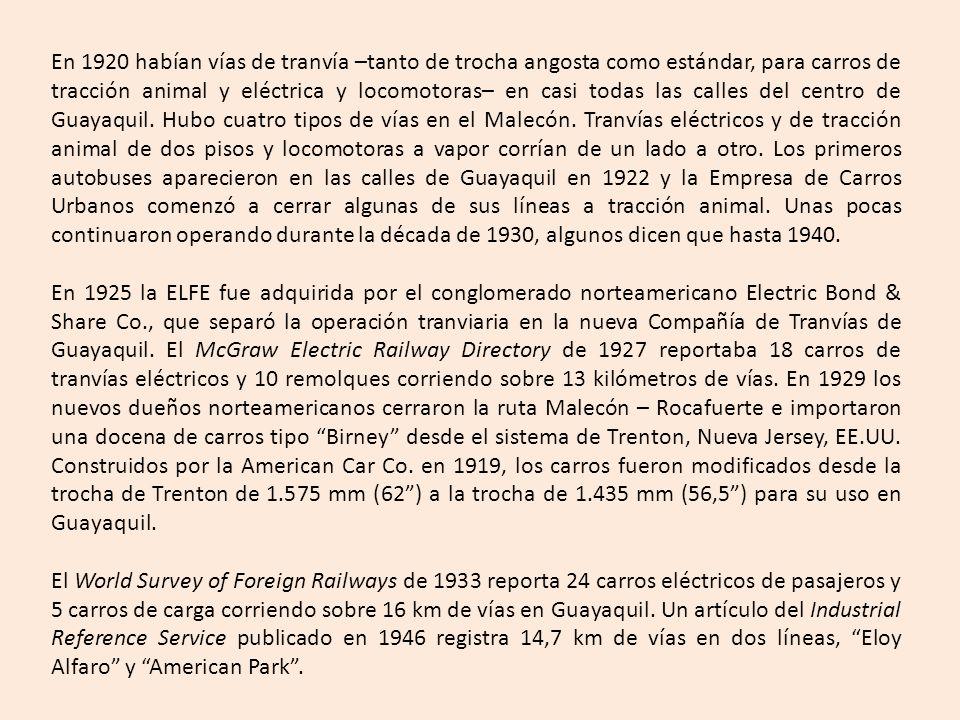 En 1920 habían vías de tranvía –tanto de trocha angosta como estándar, para carros de tracción animal y eléctrica y locomotoras– en casi todas las calles del centro de Guayaquil.