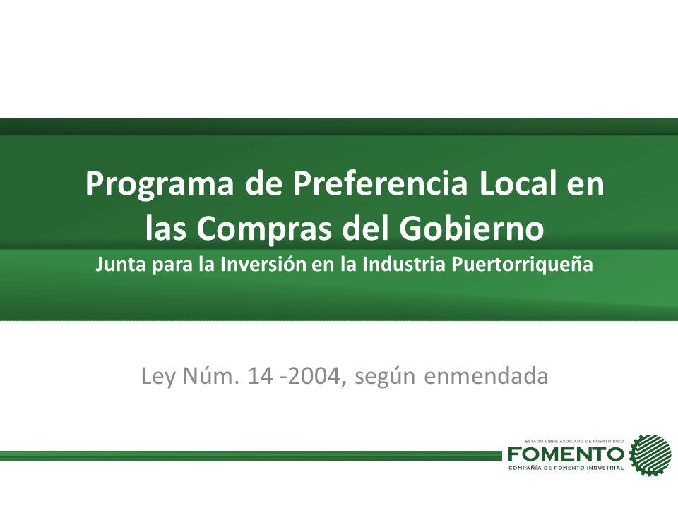 Programa de Preferencia Local en las Compras del Gobierno Junta para la Inversión en la Industria Puertorriqueña Ley Núm. 14 -2004, según enmendada