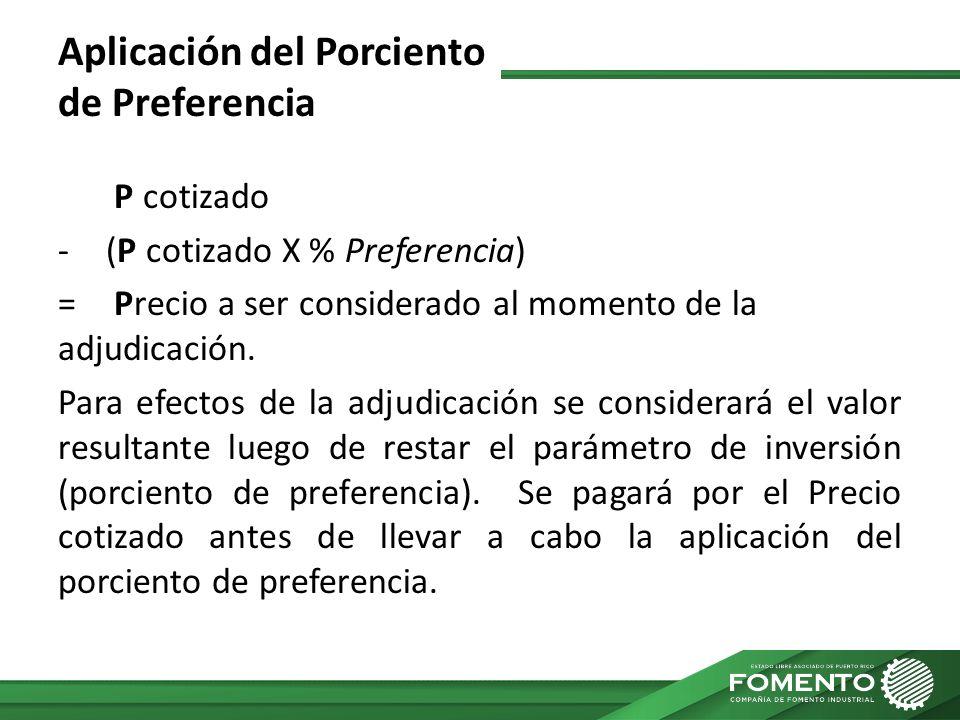 Aplicación del Porciento de Preferencia P cotizado -(P cotizado X % Preferencia) = Precio a ser considerado al momento de la adjudicación. Para efecto