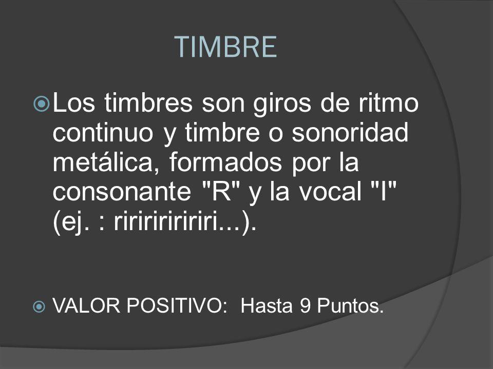 TIMBRE Los timbres son giros de ritmo continuo y timbre o sonoridad metálica, formados por la consonante R y la vocal I (ej.