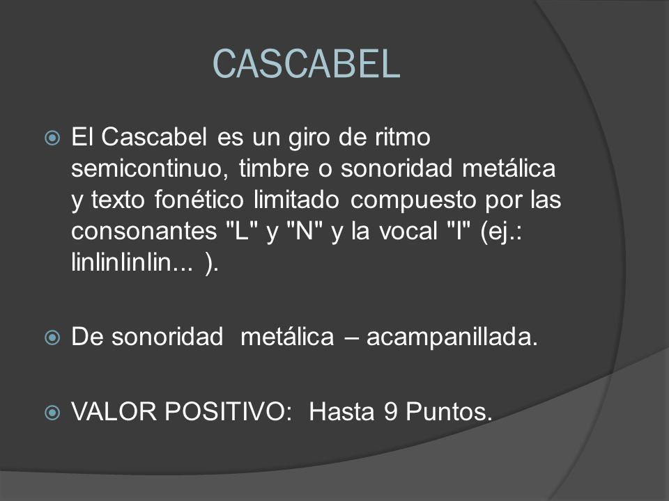 CASCABEL El Cascabel es un giro de ritmo semicontinuo, timbre o sonoridad metálica y texto fonético limitado compuesto por las consonantes L y N y la vocal I (ej.: linlinlinlin...
